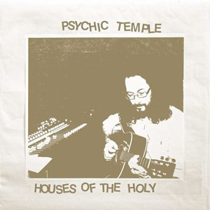 Psychic Temple - Houses of the Holy