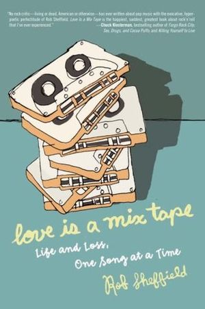 Rob Sheffield - Love is a Mix Tape